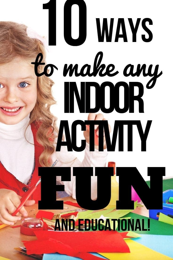 10 easy ways to make ANY indoor activity fun this winter or on a raindy day! This can be applied to make educational activities fun too! Click to read and then save this pin for reference the next time you want to make kids activities fun indoors!